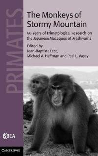 The Monkeys of Stormy Mountain: 60 Years of Primatological Research on the Japanese Macaques of Arashiyama