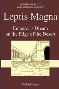 Leptis Magna: Emperor's Dream on the Edge of the Desert