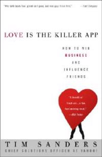 Love Is the Killer App: How to Win Business and Influence Friends