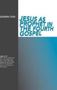 Jesus As Prophet in the Fourth Gospel