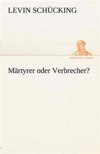 Martyrer Oder Verbrecher?