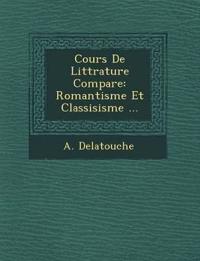 Cours De Litt¿rature Compar¿e: Romantisme Et Classisisme ...
