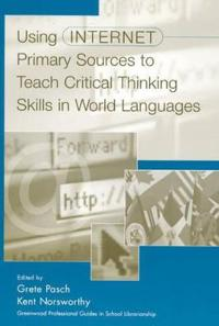 Using Internet Primary Resources to Teach Critical Thinking Skills in World Languages