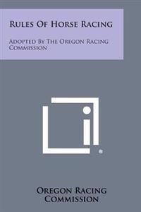 Rules of Horse Racing: Adopted by the Oregon Racing Commission