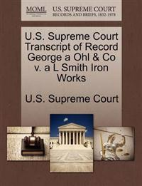 U.S. Supreme Court Transcript of Record George a Ohl & Co V. A L Smith Iron Works
