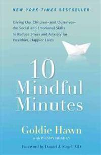 10 Mindful Minutes: Giving Our Children--And Ourselves--The Social and Emotional Skills to Reduce Stress and Anxiety for Healthier, Happy