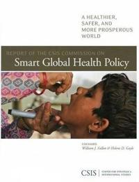 Report of the CSIS Commission on Smart Global Health Policy