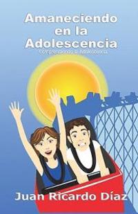 Amaneciendo En La Adolescencia: Comprendiendo La Adolescencia