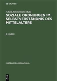 Soziale Ordnungen Im Selbstverständnis Des Mittelalters. 2. Halbbd