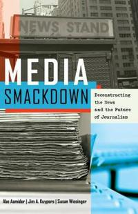 Media Smackdown: Deconstructing the News and the Future of Journalism
