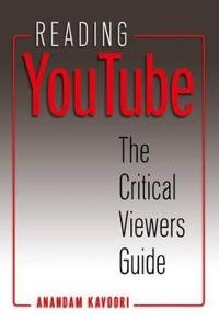Reading YouTube: The Critical Viewers Guide