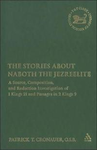 The Stories about Naboth the Jezreelite: A Source, Composition and Redaction Investigation of 1 Kings 21 and Passages in 2 Kings 9
