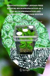 Photoautotrophic Sugar-free Medium Micropropagation As a New Micropropagation and Transplant Production System