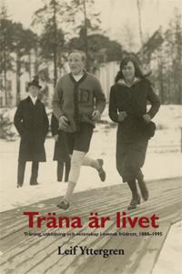 Träna är livet : träning, utbildning och vetenskap i svensk friidrott, 1888–1995