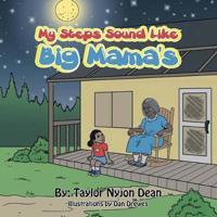 My Steps Sound Like Big Mama's