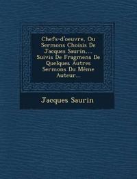 Chefs-d'oeuvre, Ou Sermons Choisis De Jacques Saurin,... Suivis De Fragmens De Quelques Autres Sermons Du Même Auteur...