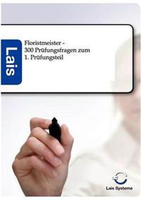 Floristmeister - 300 Prufungsfragen Zum Ersten Prufungsteil