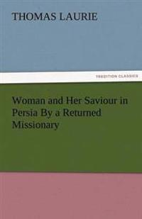 Woman and Her Saviour in Persia by a Returned Missionary