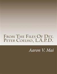 From the Files of Det. Peter Coelho, L.A.P.D.