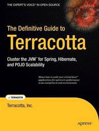 The Definitive Guide to Terracotta: Cluster the JVM for Spring, Hibernate and POJO Scalability