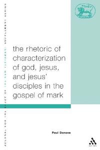The Rhetoric Of Characterization Of God, Jesus And Jesus' Disciples In The Gospel Of Mark