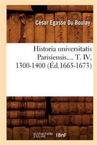 Historia Universitatis Parisiensis. Tome IV, 1300-1400 (Ed.1665-1673)