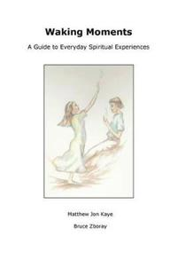 Waking Moments: A Guide to Everyday Spiritual Experiences