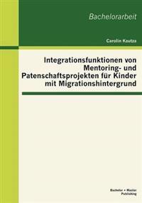 Integrationsfunktionen Von Mentoring- Und Patenschaftsprojekten Fur Kinder Mit Migrationshintergrund