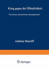 Krieg Gegen Die Offentlichkeit: Terrorismus Und Politischer Sprachgebrauch
