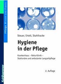 Hygiene in Der Pflege: Krankenhaus - Reha-Klinik - Stationare Und Ambulante Langzeitpflege