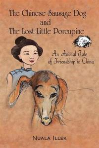 The Chinese Sausage Dog, the Panicky Porcupine and Mrs. Shoo an Animal Tale of Friendship in China