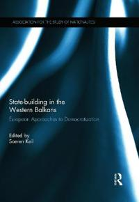 State-Building in the Western Balkans: European Approaches to Democratization