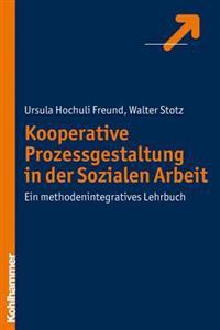 Kooperative Prozessgestaltung in Der Sozialen Arbeit: Ein Methodenintegratives Lehrbuch