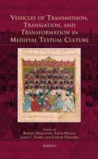 Vehicles of Transmission, Translation, and Transformation in Medieval Textual Culture