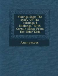 V Lsunga Saga: The Story of the Volsungs & Niblungs, with Certain Songs from the Elder Edda