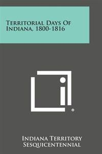 Territorial Days of Indiana, 1800-1816