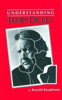UNDERSTANDING JAMES DICKEY