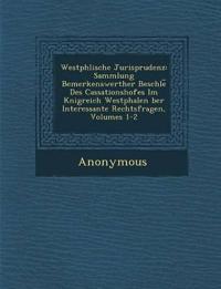 Westph Lische Jurisprudenz: Sammlung Bemerkenswerther Beschl E Des Cassationshofes Im K Nigreich Westphalen Ber Interessante Rechtsfragen, Volumes