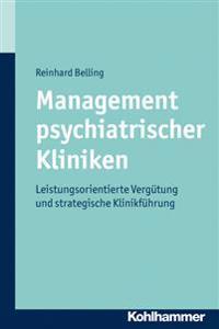 Management Psychiatrischer Kliniken: Leistungsorientierte Vergutung Und Strategische Klinikfuhrung