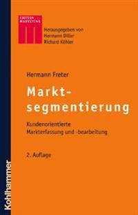 Markt- Und Kundensegmentierung: Kundenorientierte Markterfassung Und -Bearbeitung