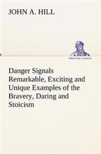 Danger Signals Remarkable, Exciting and Unique Examples of the Bravery, Daring and Stoicism in the Midst of Danger of Train Dispatchers and Railroad Engineers