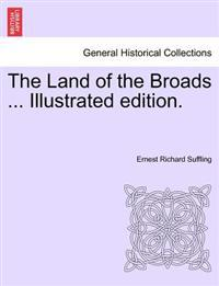 The Land of the Broads ... Illustrated Edition.