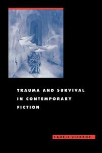 Trauma and Survival in Contemporary Fiction