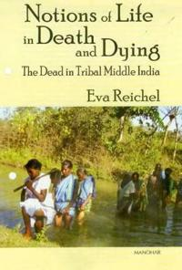 Notions of Life in Death and Dying: The Dead in Tribal Middle India