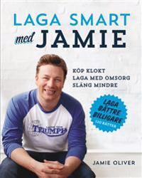 Laga smart med Jamie : Köp klokt, laga med omsorg, släng mindre