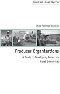 Producer Organisations, A Guide to Developing Collective Rural Enterprises