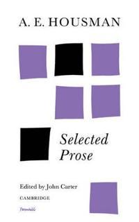 A. E. Housman: Selected Prose