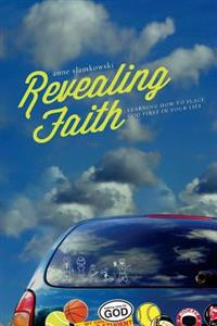 Revealing Faith: Learning How to Place God First in Your Life