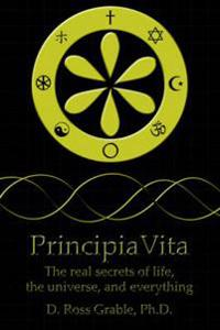 Principiavita: The Real Secrets of Life, the Universe, and Everything