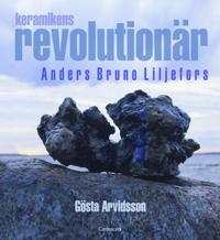 Keramikens revolutionär : Anders Bruno Liljefors